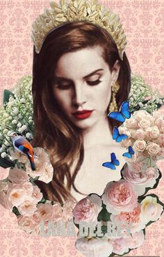 Collage of Lana Del Rey. Made of  Flowers,bird,butterfly to make her  look like queen which btw she is. #LDR