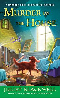 Murder on the House  #3 in the Haunted Home Renovation Series by Juliet Blackwell