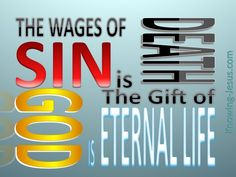 Romans 6:22-23 (KJV) ~ But now being made free from sin, and become servants to God, ye have your fruit unto holiness, and the end everlasting life.  For the wages of sin is death; but the gift of God is eternal life through Jesus Christ our Lord.