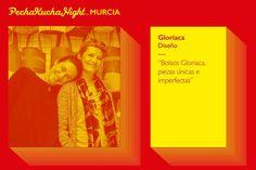 Gloriaca en PechaKucha Night Murcia!! Piezas únicas e imperfectas.