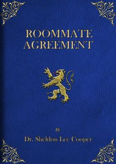 The Roommate Agreement was written by Sheldonand was signed by Leonardwhen they first became...