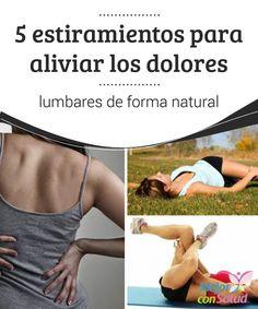 5 estiramientos para aliviar los dolores #lumbares de forma natural  Los #estiramientos lumbares no requieren de gran capacidad #física, por lo que cualquiera puede llevarlos a cabo ante la menor señal de dolor para encontrar un alivio inmediato #RemediosNaturales
