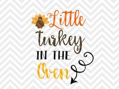 Little Turkey in the Oven Thanksgiving mom life pregnancy announcement family shirt SVG file - Cut File - Cricut projects - cricut ideas - cricut explore - silhouette cameo projects - Silhouette projects by KristinAmandaDesigns