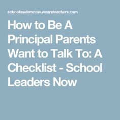 How to Be A Principal Parents Want to Talk To: A Checklist - School Leaders Now