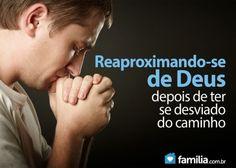 Familia.com.br | Como se reaproximar de Deus uma vez que você se desviou do caminho. #Fe #Espiritualidade #Crescimentoespiritual