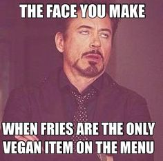Pro vegan: funny. Correction: I try to not look like this, but sometimes it is irritating. Especially when going anywhere else wasn't an option. Don't be a dick, and I won't have to act like a bitch.