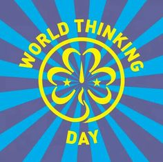 """World Thinking Day, formerly Thinking Day, is celebrated annually on 22 February by all Girl Guides and Girl Scouts. It is also celebrated by Scout and Guide organizations around the world. It is a day when they think about their """"sisters"""" (and """"brothers"""") in all the countries of the world, the meaning of Guiding, and its global impact."""