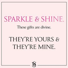 sparkle & shine these gifts are divine they're yours & they're mine
