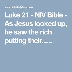 Luke 21 - NIV Bible - As Jesus looked up, he saw the rich putting their......