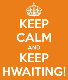 KEEP CALM AND KEEP HWAITING!