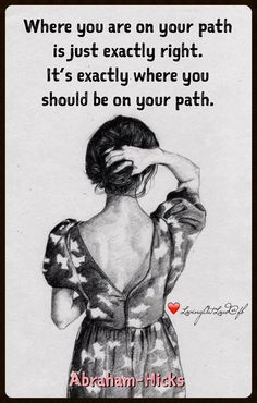 Where you are on your path is just exactly right. It's exactly where you should be on your path.