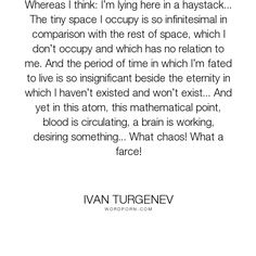 "Ivan Turgenev - ""Whereas I think: I�m lying here in a haystack... The tiny space I occupy is so infinitesimal..."". philosophy"