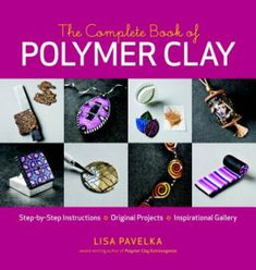 Complete Book of Polymer Clay: Lisa Pavelka > Carte | Libristo
