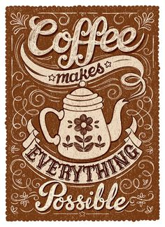 Coffee Makes Everything Possible by Alexandra Snowdon #typography #lettering #coffee