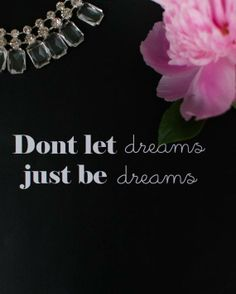 Don't let dreams just be dreams.