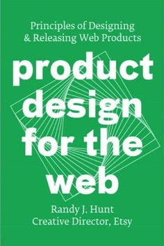 Product Design for the Web: Principles of Designing and Releasing Web Products: Randy J. Hunt: 9780321929037: Amazon.com: Books