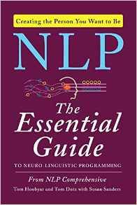 NLP: The Essential Guide to Neuro-Linguistic Programming by NLP Comprehensive, Tom Dotz, Tom Hoobyar, Susan Sanders