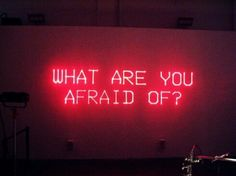 What are you afraid of? | Red