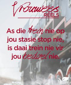 As die trein nie op jou stasie stop nie, is daai trein nie vir jou bedoel nie. Cute Quotes, Best Quotes, Goeie Nag, Afrikaans Quotes, Inspirational Quotes, Motivational, Positive Thoughts, Woman Quotes, Poems