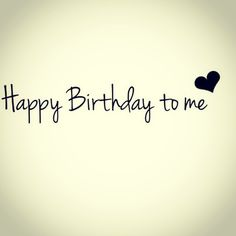 Happy Birthday to me❤