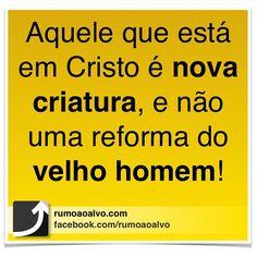 Aquele que está em Cristo é nova criatura, e não uma reforma do velho homem!