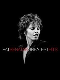 Pat Benatar-I love this woman. Her voice is incredible and her songs speak from the heart. xoR