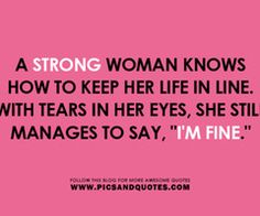A strong woman knows how to keep her life in line.