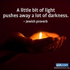 A little bit of light pushes away a lot of darkness. - Jewish .... Quote of the Day: A Little Bit Light