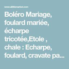Boléro Mariage, foulard mariée, écharpe tricotée,Etole , chale  : Echarpe, foulard, cravate par melibijou