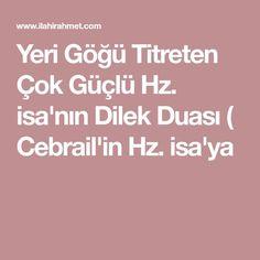 Yeri Göğü Titreten Çok Güçlü Hz. isa'nın Dilek Duası ( Cebrail'in Hz. isa'ya Allah Islam, Prayers, Religion, Faith, Desktop, Pictures, Prayer, Quotes, Beans