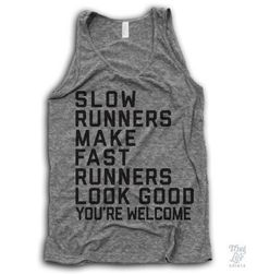 Slow runners make fast runners look good, you're welcome! #Workout