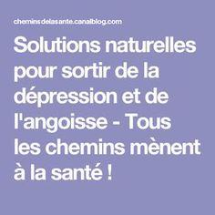 Solutions naturelles pour sortir de la dépression et de l'angoisse - Tous les chemins mènent à la santé !