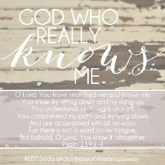 God knows you.