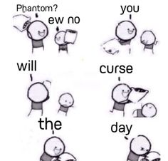 You will curse the day you did not do all that the phantom asks of you