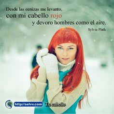 Desde las cenizas me levanto, con mi cabello rojo y devoro hombres como el aire. Sylvia Plath. http://selvv.com/tu-cabello/