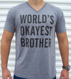 Worlds Okayest Brother Mens V Neck t-shirt. Super soft and light weight triblend fabric, slim fit   - pre-shrunk 50% polyester/25% cotton/25%