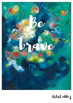Inspirational print on 300gsm card stock, packaged in a cellophane slip.  The image is an original Artist Nikki J Painting, titled Celebrating Courage. The print contains the text Be Brave and the Artist Nikki J logo. It would make a lovely gift or create a beautiful mantra for your