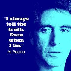 I always tell the truth. Even when I lie. - Al Pacino  #Actors, #ActorsQuotes #AlPacino