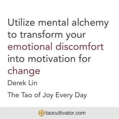 Utilize mental alchemy to transform your emotional discomfort into motivation for change – Derek Lin The Tao of Joy Every Day (Day Qigong, Tai Chi, Alchemy, Change, Motivation, Daily Motivation, Determination, Motivation Wall, Inspiration