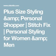Plus Size Styling & Personal Shopper | Stitch Fix | Personal Styling for Women & Men