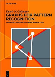 Graphs for pattern recognition : infeasible systems of linear inequalities Gainanov, Damir Berlin ; Boston : Walter de Gruyter GmbH & Co., KG, [2016] Novedades año 2017