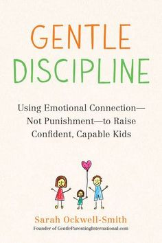 Buy Gentle Discipline: Using Emotional Connection--Not Punishment--to Raise Confident, Capable Kids by Sarah Ockwell-Smith and Read this Book on Kobo's Free Apps. Discover Kobo's Vast Collection of Ebooks and Audiobooks Today - Over 4 Million Titles! Parenting Books, Gentle Parenting, Parenting Advice, Mindful Parenting, Peaceful Parenting, Foster Parenting, Mentally Strong, Emotional Connection, Positive Discipline
