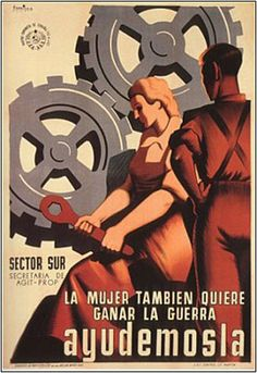 Source: Communist propaganda poster recruiting women industrial workers. La Cucaracha: The Spanish Civil War, 1936-1939. http://lacucaracha.info/scw/diary/1938/december/