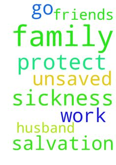 Prayer -   Please pray for help for my husband and I as we go to work. Protect my family from sickness. Salvation for unsaved family and friends.    In Jesus Name.    Amen.   Posted at: https://prayerrequest.com/t/jf5 #pray #prayer #request #prayerrequest