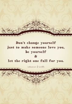 Don't change yourself. Crazy Love Quotes, Quotes To Live By, Words Quotes, Wise Words, Sayings, If You Love Someone, Love You, Inspirational Words Of Wisdom, Dont Change