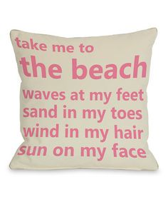 Take a look at this OneBellaCasa Pink 'Take Me to the Beach' Throw Pillow by A Way With Words: Home Décor & Accents on #zulily today!