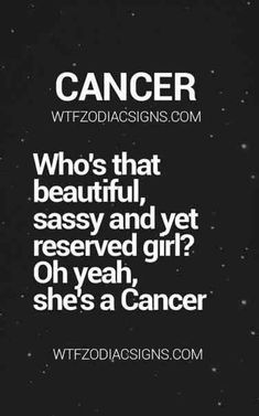 Who doesn't love a Cancer?