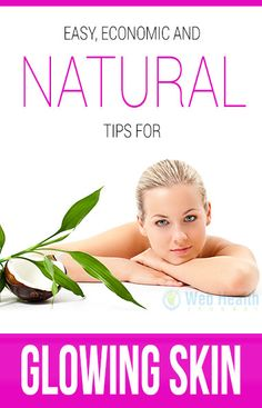 EASY, ECONOMIC AND NATURAL TIPS FOR GLOWING SKIN : #skin_care