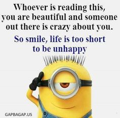 Whoever is reading this, you are beautiful and someone out there is crazy about you. So, smile life is too short to be unhappy.