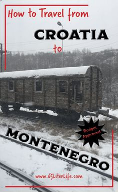 Travel from Croatia to Montenegro. See the countryside with a train adventure.